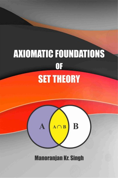 Axiomatic Foundations of Set Theory