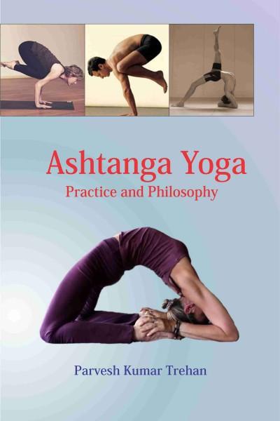Ashtanga Yoga : Practice & Philosophy