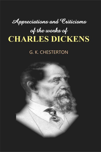 Appreciations & Criticisms of the Works of Charles Dickens