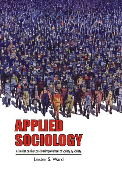 Applied Sociology : A Treatise on the Conscious Improvement of Society by Society