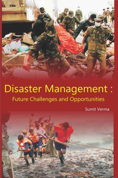 Disaster Management : Future Challenges & Opportunities