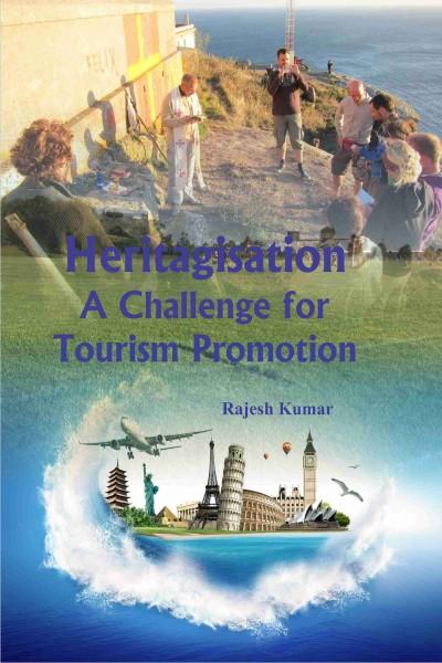 Heritagisation : A Challenge for Tourism Promotion